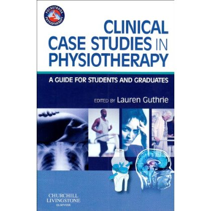 Clinical case studies in Physiotherapy – A guide for students and graduates